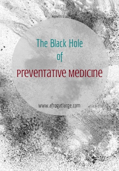 The Black Hole of Preventative Medicine