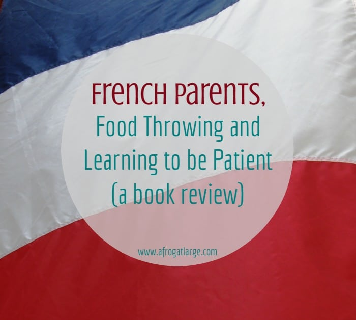 French Parents, Food Throwing and Learning To Be Patient