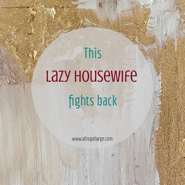 This Lazy Housewife Fights Back