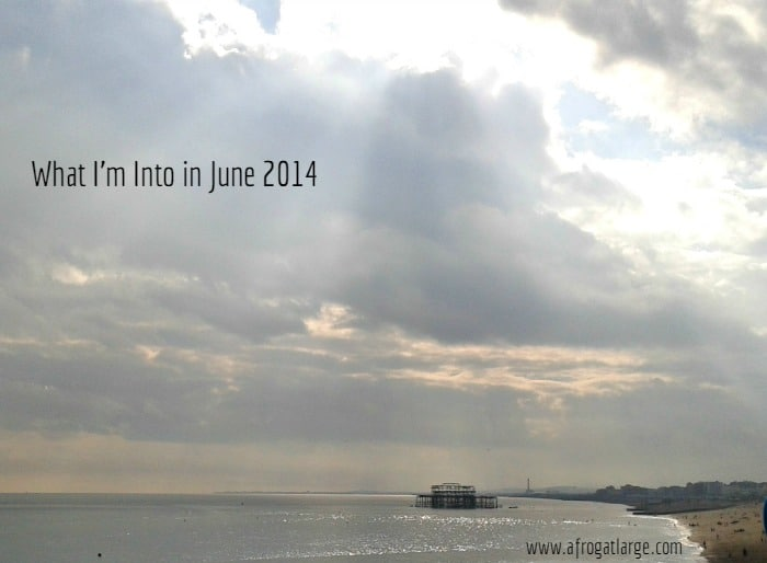 What I'm Into – June 2014 Edition