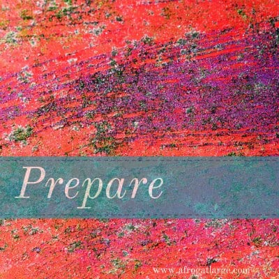 Five Minute Friday: Prepare