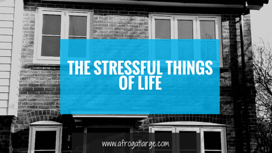 The Stressful Things Of Life