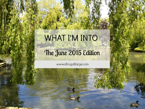 What I'm Into – June 2015