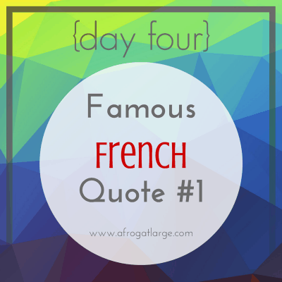 Famous French Quote #1 {day four}