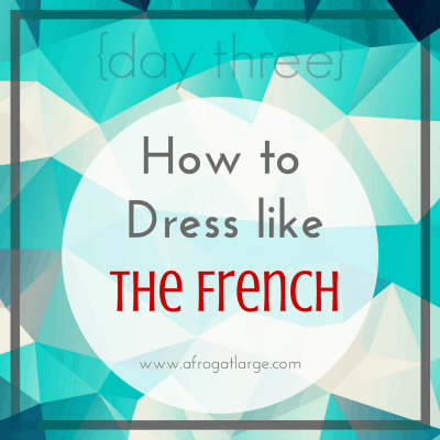 How to dress like the French {day three}
