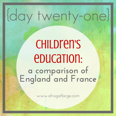 Children's education: a comparison of England and France {day twenty-one}