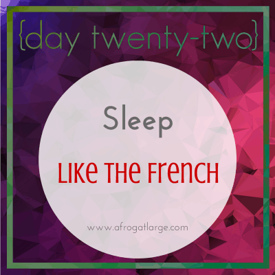 Sleep like The French {day twenty-two}